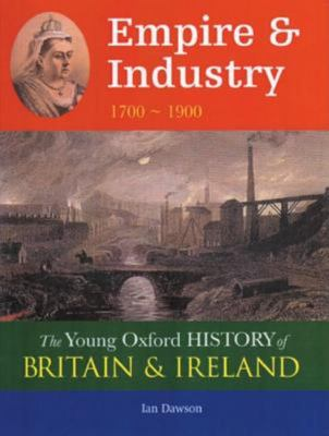 Young Oxford History Of Britain & Ireland: 4 Empire & Industry 1700 - 1900 (To Be Split)