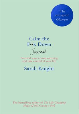 Calm the F**k down Journal - Practical Ways to Manage Anxiety and Take Control of Your Life