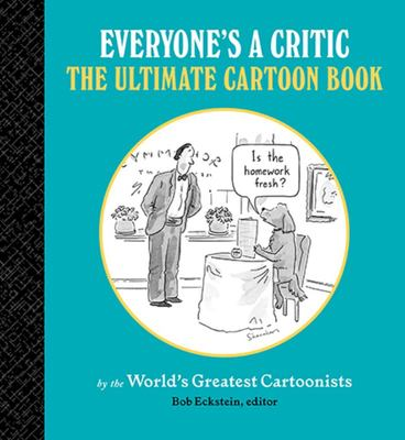 Everyone's a Critic -  More Cartoons by the World's Greatest Cartoonists