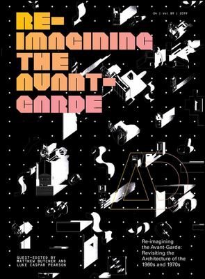 Re-Imagining the Avant-Garde - Revisiting the Architecture of the 1960s And 1970s