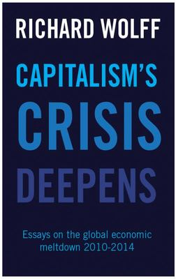 Capitalism's Crisis Deepens Essays on the Global Economic Meltdown 2010-2014