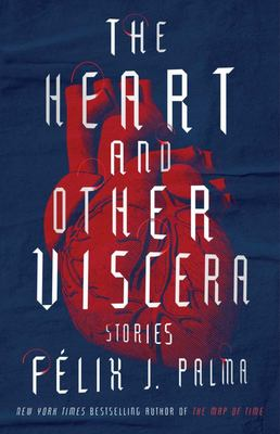 The Heart and Other Viscera - Stories