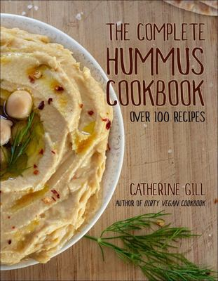 The Complete Hummus Cookbook - Over 100 Recipes