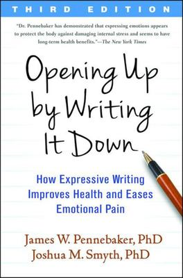 Opening up by Writing It Down - How Expressive Writing Improves Health and Eases Emotional Pain