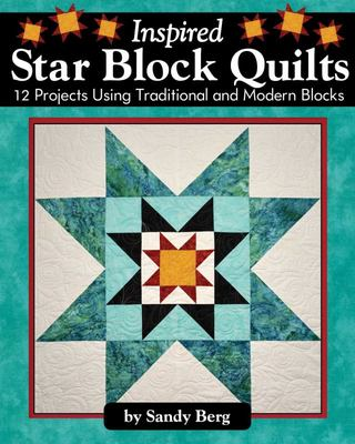 Inspired Star Block Quilts - 12 Projects Using Traditional and Modern Blocks