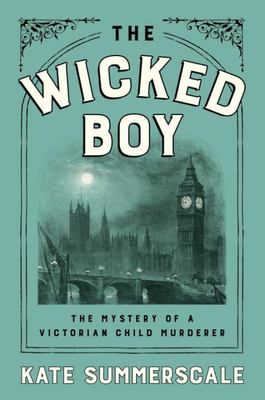The Wicked Boy: The Mystery of a Victorian Child Murderer