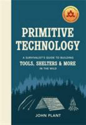 Primitive Technology - The Complete Guide to Making Things in the Wild from Scratch (HB)