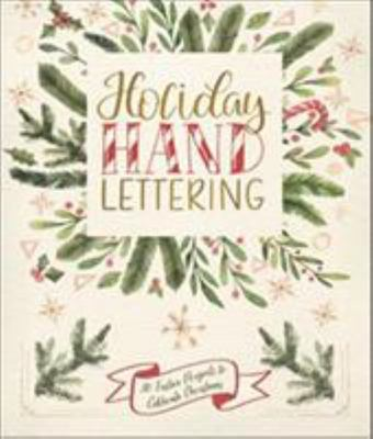 Holiday Hand Lettering - 30 Festive Projects to Celebrate Christmas