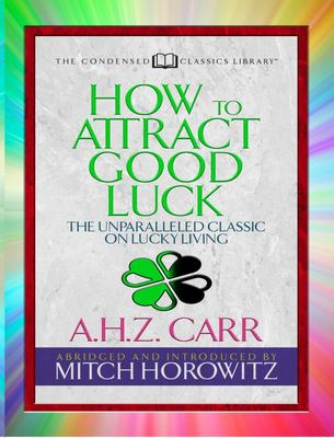 How to Attract Good Luck (Condensed Classics) - The Unparalleled Classic on Lucky Living