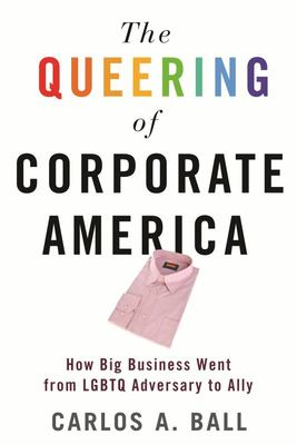 The Queering of Corporate America - How Big Business Went from LGBT Adversary to Ally