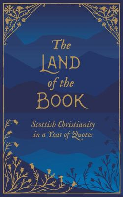 The Land of the Book - Scottish Christianity in a Year of Quotes