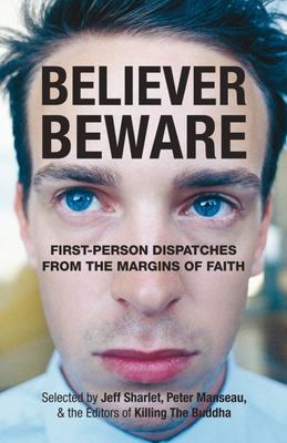 Believer, Beware - First-Person Dispatches from the Margins of Faith