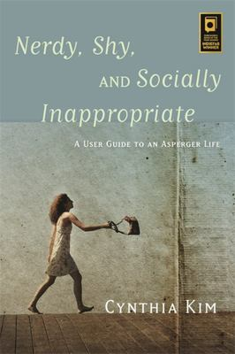 Nerdy, Shy, and Socially InappropriateA User Guide to an Asperger Life