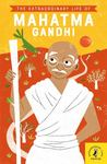 The Extraordinary Life of Mahatma Gandhi
