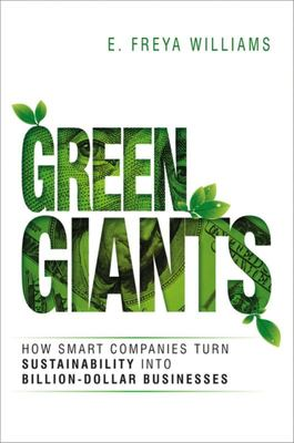 Green Giants - How Smart Companies Turn Sustainability into Billion-Dollar Businesses