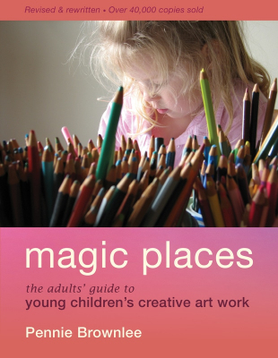 Magic Places The Adults' Guide to Young Children's Creative Art Work