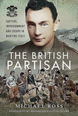 The British Partisan - Capture, Imprisonment and Escape in Wartime Italy