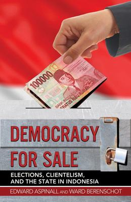 Democracy for Sale - Elections, Clientelism, and the State in Indonesia