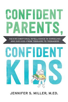 Confident Parents, Confident Kids: How to Use Emotional Intelligence to Manage Your Own Big Feelings While Teaching Your Kids to Manage Theirs