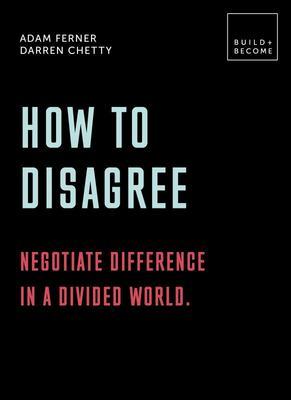 How to Disagree - Embrace Difference, Improve Your Actions