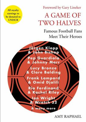 A Game of Two Halves - Famous Football Fans Meet Their Heroes