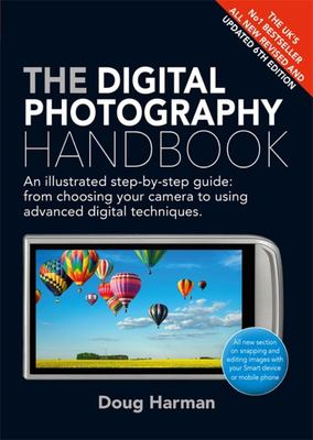 The Digital Photography Handbook - An Illustrated Step-By-Step Guide