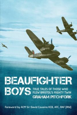 Beaufighter Boys - True Tales from Those Who Flew the 'Whispering Death'
