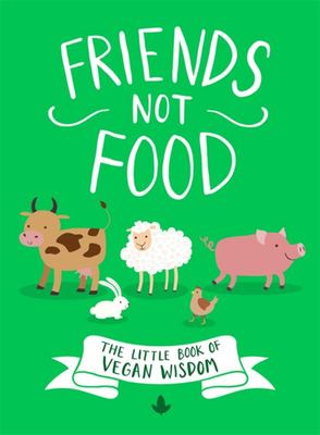 Friends Not Food - The Little Book of Vegan Wisdom