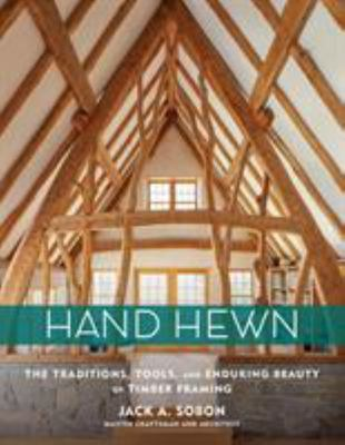 Hand Hewn - The Art of Timber Framing and a Life with Wood, an Intimate History