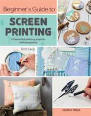 Beginner's Guide to Screen Printing - 12 Beautiful Coastal-Inspired Printing Projects with Templates
