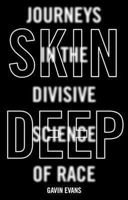 Skin Deep - Journeys in the Divisive Science of Race