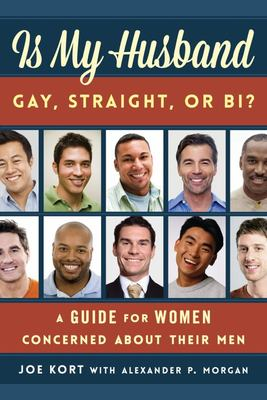 Is My Husband Gay, Straight, or Bi? - A Guide for Women Concerned about Their Men