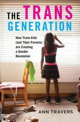 The Trans Generation - How Trans Kids (and Their Parents) Are Creating a Gender Revolution