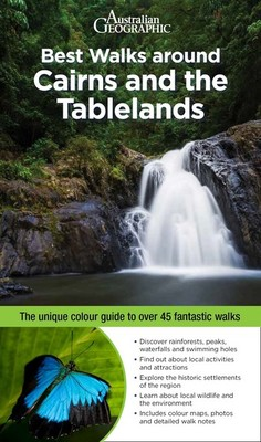 Best Walks Around Cairns and the Tablelands - The Unique Guide to over 45 Fantastic Walks