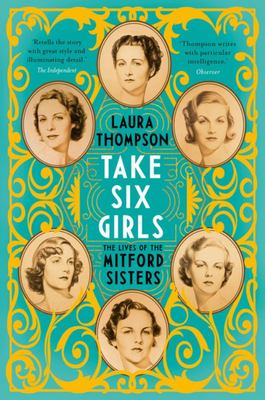 Take Six Girls: The Lives of the Mitford Sisters (Illustrated Edition)