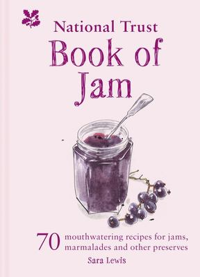 The National Trust Book of Jams: 70 Mouthwatering Recipes for Jams, Marmalades and Other Preserves