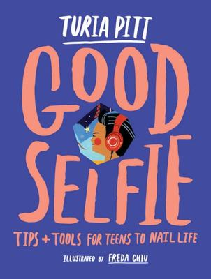 Good Selfie: Tips and Tools for Teens to Nail Life
