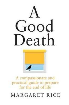A Good Death: A Compassionate and Practical Guide to prepare for the end of life