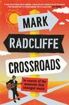 Crossroads - One Man's Search for the Moments That Changed Music
