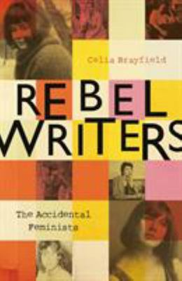 Rebel Writers: The Accidental Feminists