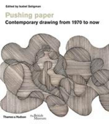 Pushing Paper - Contemporary Drawing from 1970 to Now