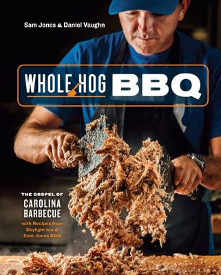 Whole Hog BBQ - The Gospel of Carolina Barbecue with Recipes from Skylight Inn and Sam Jones BBQ