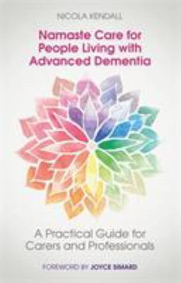 Namaste Care for People Living with Advanced Dementia - A Practical Guide for Carers and Professionals