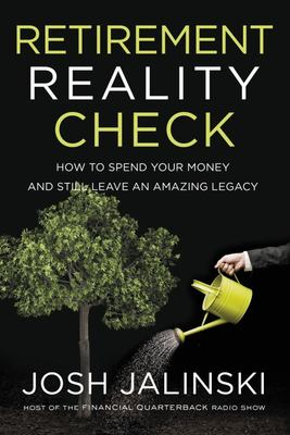 Retirement Reality Check - How to Spend All Your Money and Still Leave an Amazing Legacy