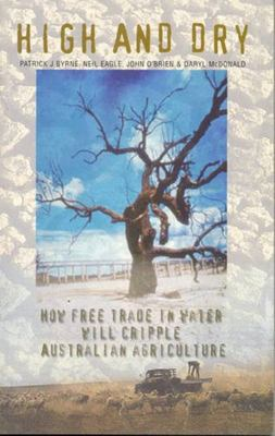 High and Dry - How Free Trade in Water Will Cripple Australian Agriculture