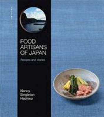 Food Artisans of Japan: Who They Are, Why They Inspire, and What They Create