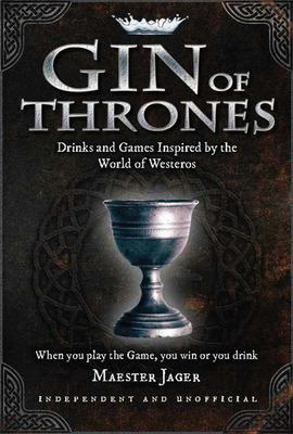 Gin of Thrones - Drinks and Games Inspired by the World of Westeros