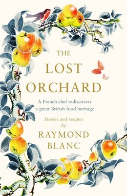 The Lost Orchard - A Celebration of Our Heritage Through Stories of Fruit and Their Recipes