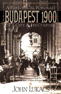 Budapest 1900 - A Historical Portrait of a City and Its Culture