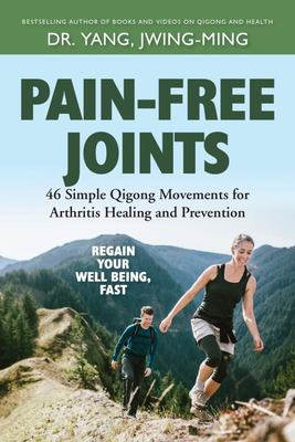 Pain-Free Joints: 46 Simple Qigong Movements for Arthritis Healing and Prevention